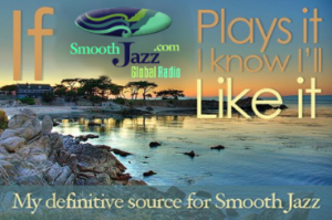If SmoothJazz.com Global Radio Plays It... I Know I'll Like It